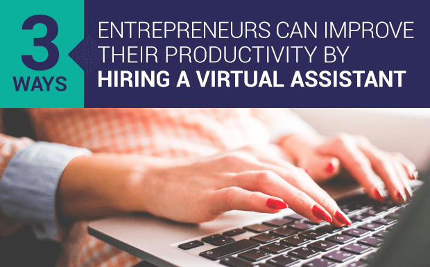 3 Ways Entrepreneurs Can Improve Their Productivity by Hiring A Virtual Assistant