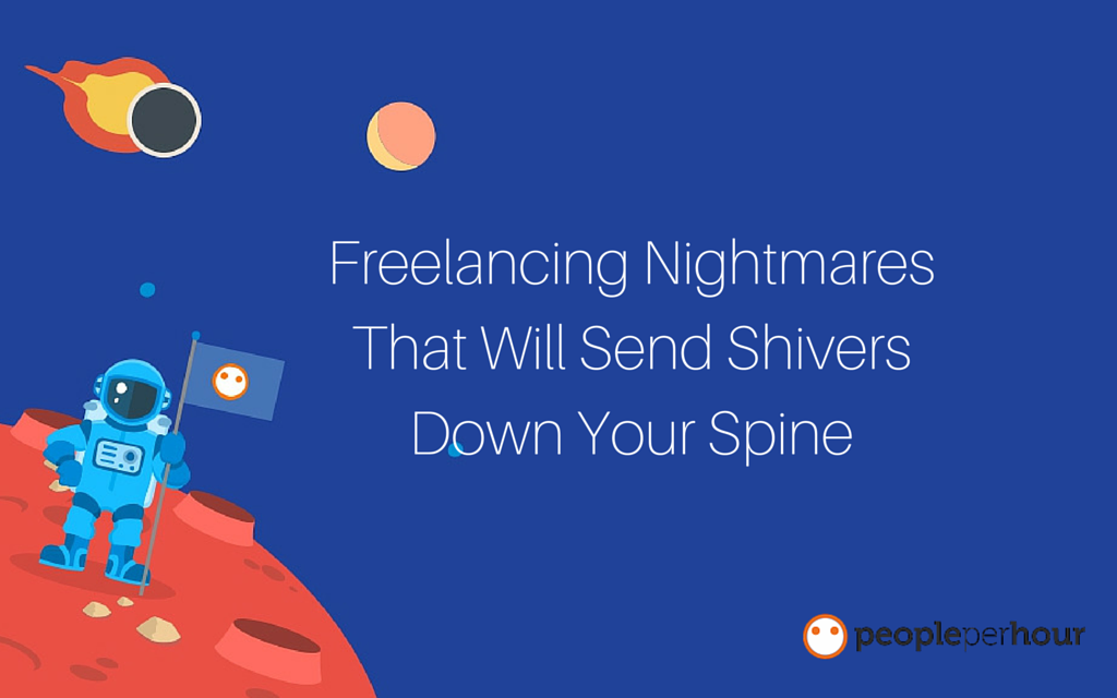 Freelancing Nightmares That Will Send Shivers Down Your Spine