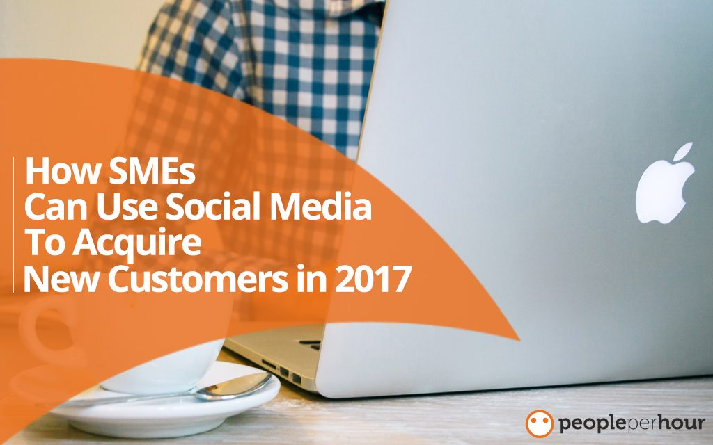 How SMEs can use Social Media to acquire new customers in 2017