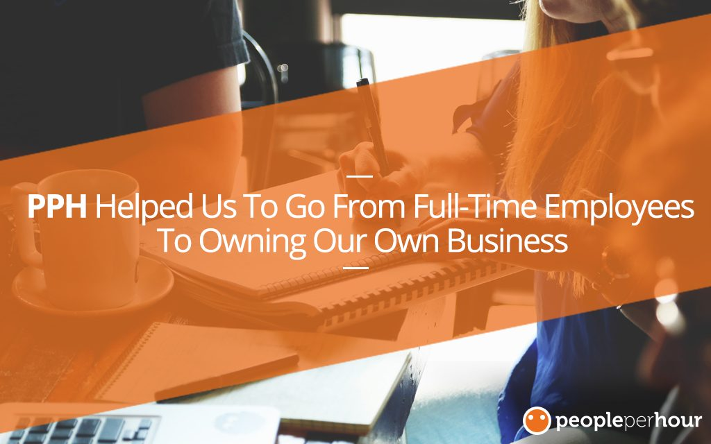 PeoplePerHour Helped Us To Go From Full-Time Employees To Owning Our Own Business