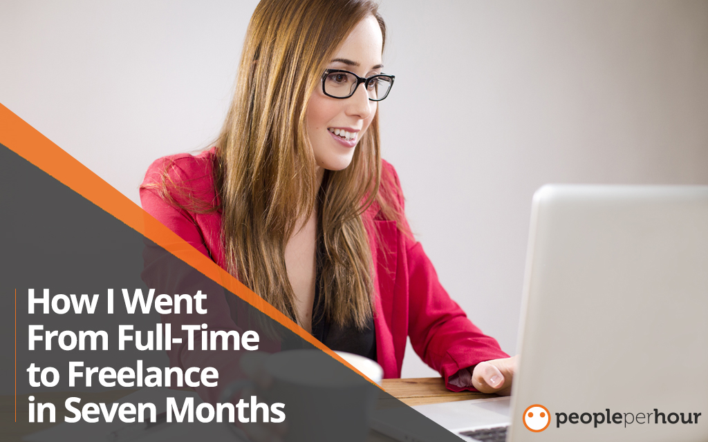 How I went from full-time to freelance in seven months