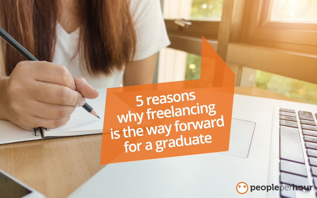 5 Reasons Why Freelancing Is The Way Forward For A Graduate