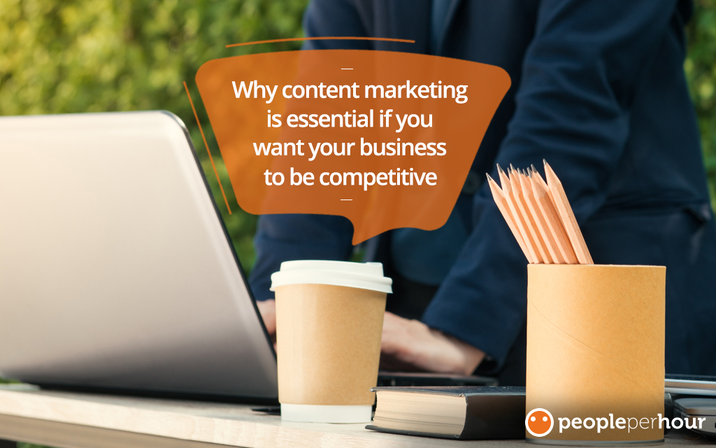 Why content marketing is essential if you want your business to be competitive