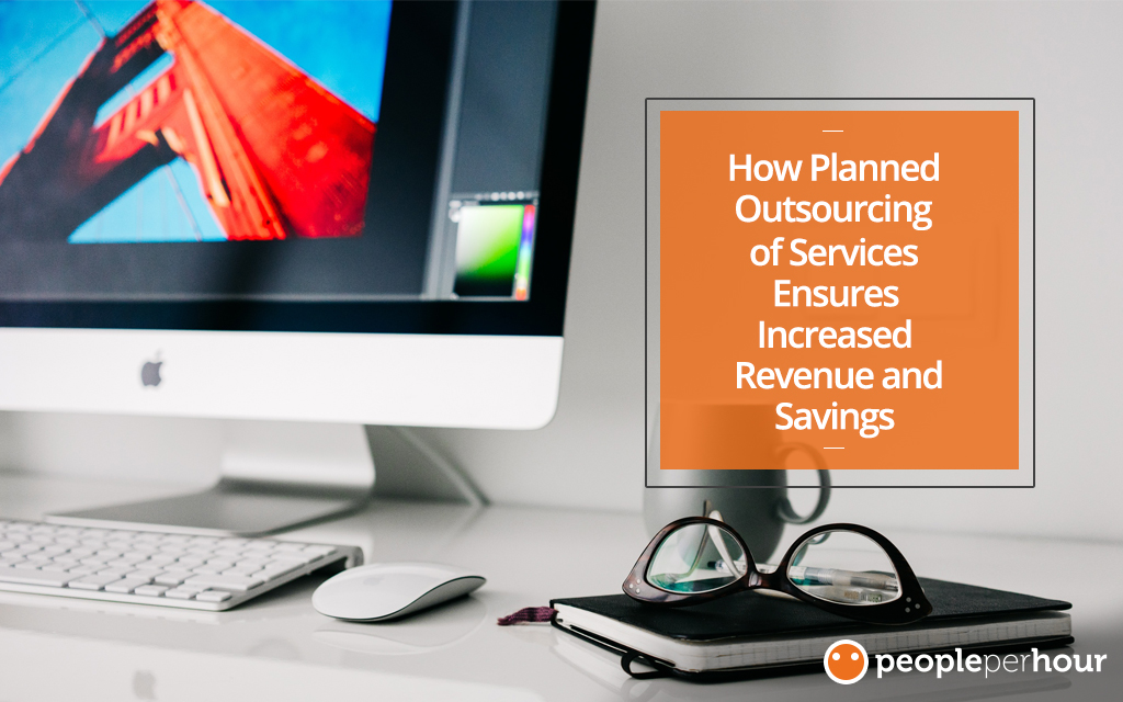 How Planned Outsourcing of Services Ensures Increased Revenue and Savings